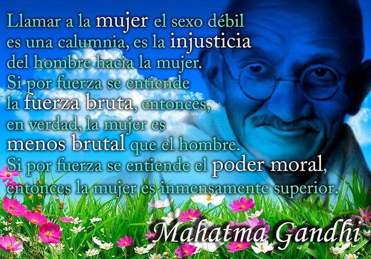 Lo dijo Gandhí, ahí queda, ahora discutirlo entre vosotr@s  EL-VALOR-DE-SER-MUJER